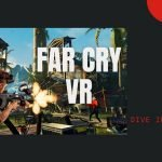 Far Cry Open-Roam Virtual Reality
