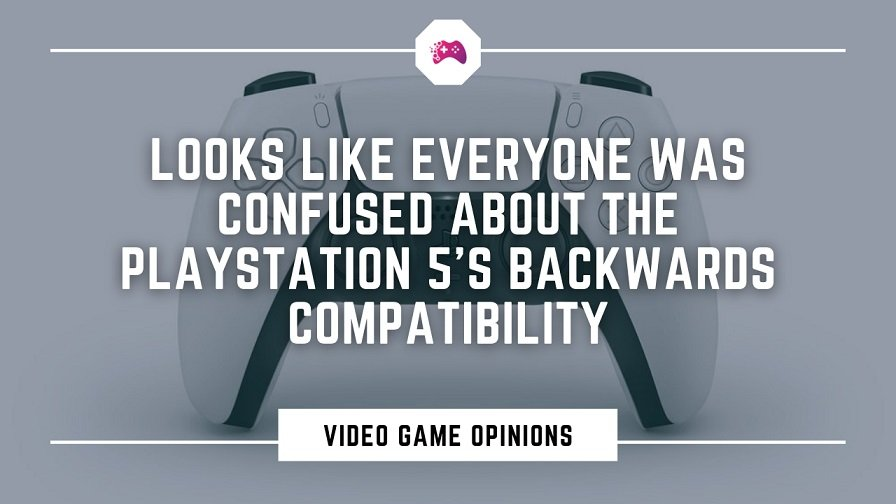 Looks Like Everyone Was Confused About The PlayStation 5's Backward Compatibility