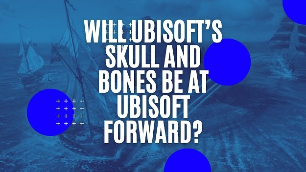Skull and Bones at Ubisoft Forward