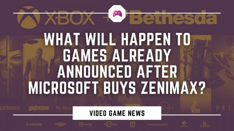 What Will Happen To Games Already Announced After The Microsoft Buys Zenimax