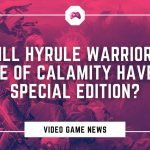 Will Hyrule Warriors Age Of Calamity Have A Special Edition