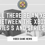 Will There Be An Xbox Between The Xbox Series S and Series X