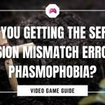 Are You Getting The Server Version Mismatch Error In Phasmophobia
