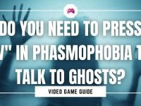 "Do You Need To Press ""V"" In Phasmophobia To Talk To Ghosts"