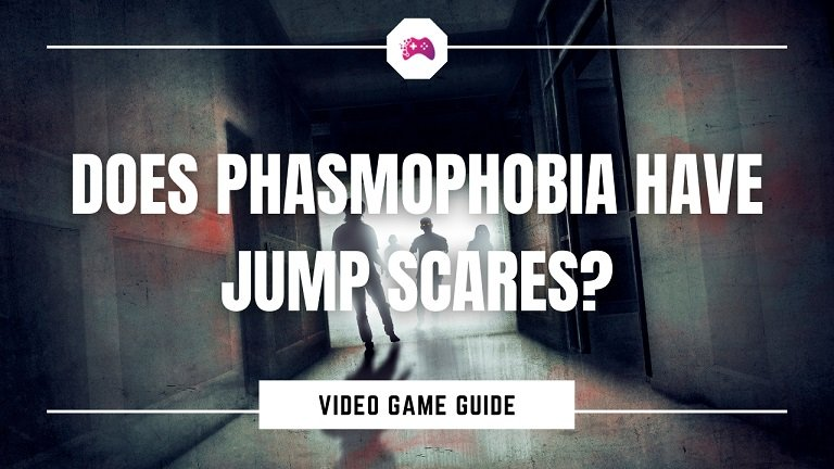 Does Phasmophobia Have Jump Scares