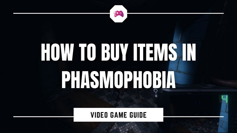 How To Buy Items In Phasmophobia