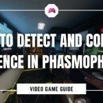 How To Detect And Collect Evidence In Phasmophobia