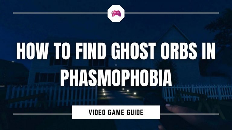 How To Find Ghost Orbs In Phasmophobia