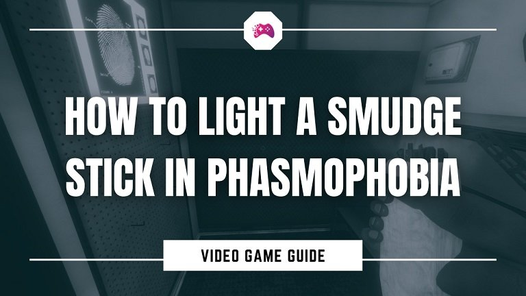 How To Light A Smudge Stick In Phasmophobia