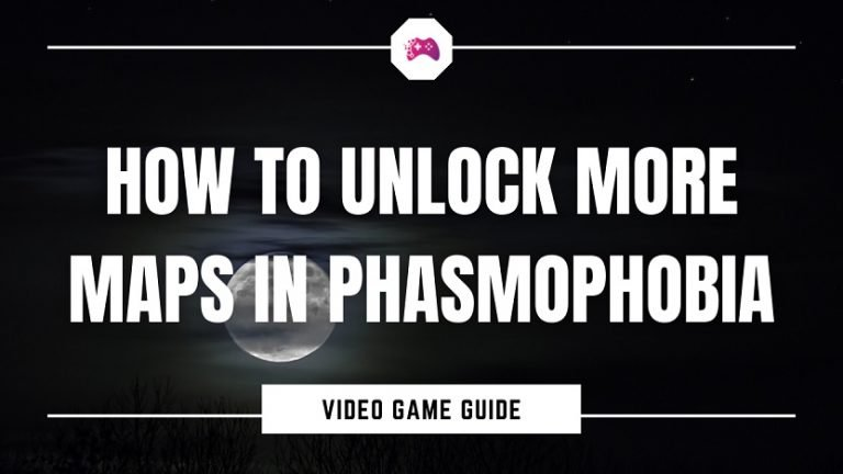 How To Unlock More Maps In Phasmophobia