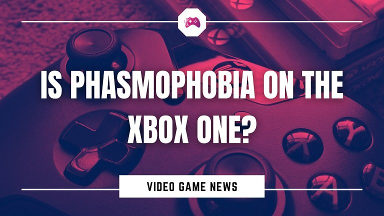 Is Phasmophobia On The Xbox One