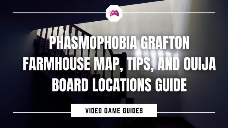Phasmophobia Grafton Farmhouse Map, Tips, And Ouija Board Locations Guide