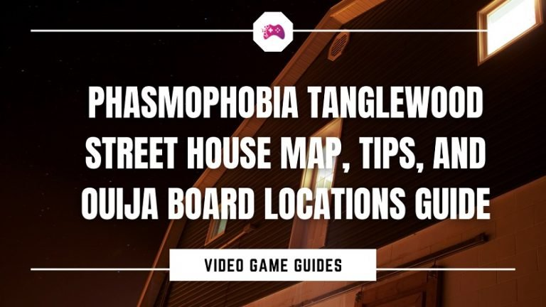 Phasmophobia Tanglewood Street House Map, Tips, And Ouija Board Locations Guide