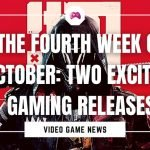 The Fourth Week Of October Two Exciting Gaming Releases