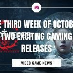 The Third Week Of October Two Exciting Gaming Releases