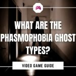 What Are The Phasmophobia Ghost Types