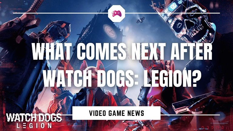 What Comes Next After Watch Dogs Legion?