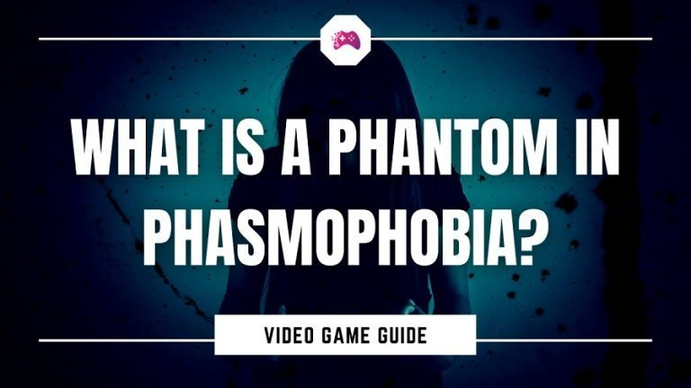 What Is A Phantom In Phasmophobia