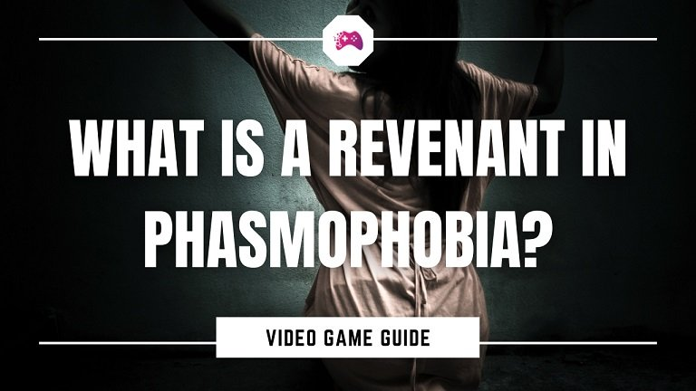 What Is A Revenant In Phasmophobia