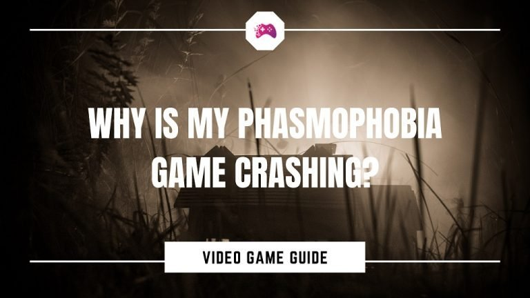 Why Is My Phasmophobia Game Crashing