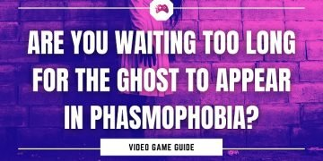 Are You Waiting Too Long For The Ghost To Appear In Phasmophobia