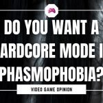 Do You Want A Hardcore Mode In Phasmophobia