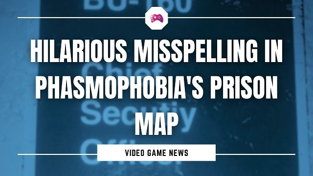 Hilarious Misspelling In Phasmophobia's Prison Map