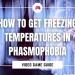 How To Get Freezing Temperatures In Phasmophobia