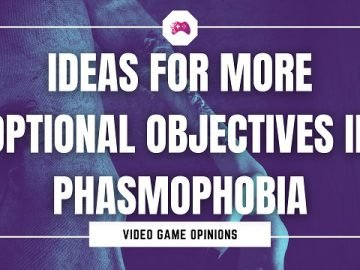 Ideas For More Optional Objectives In Phasmophobia
