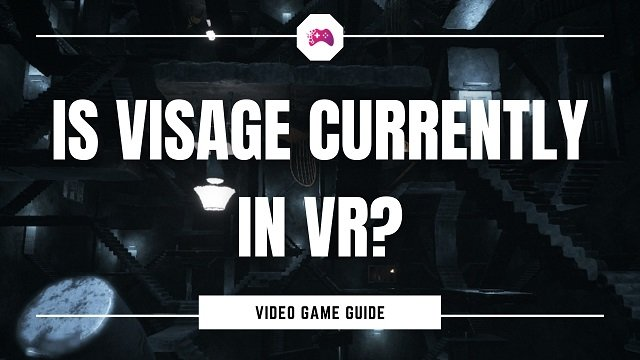 Is Visage Currently In VR