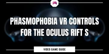 Phasmophobia VR Controls For The Oculus Rift S