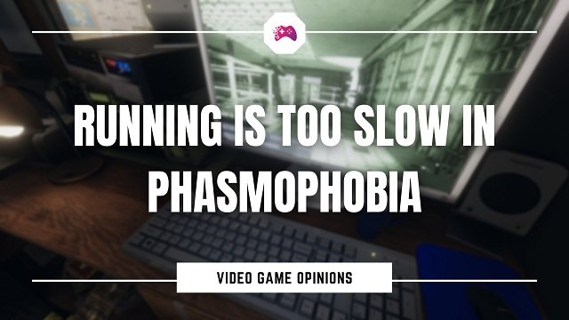 Running Is Too Slow In Phasmophobia