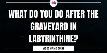 What Do You Do After The Graveyard In Labyrinthine