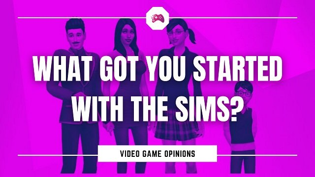 What Got You Started With The Sims?