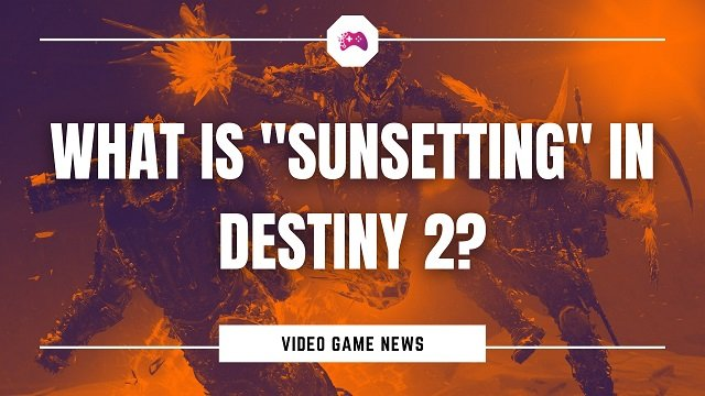 """What Is """"Sunsetting"""" In Destiny 2"""