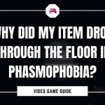 Why Did My item Drop Through The Floor In Phasmophobia
