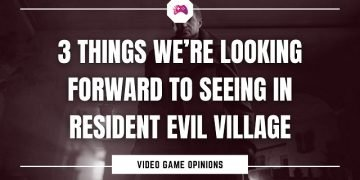 3 Things We're Looking Forward To Seeing In Resident Evil Village