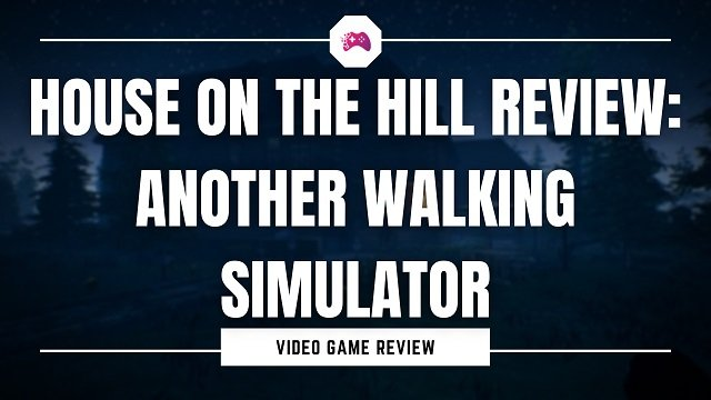House On The Hill Review Another Walking Simulator