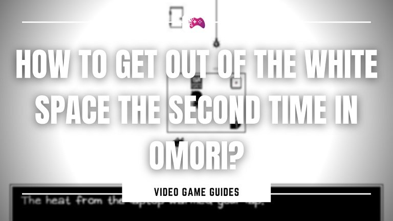 How To Get Out Of The White Space The Second Time In Omori
