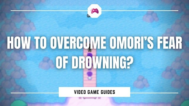 How To Overcome Omori's Fear Of Drownin