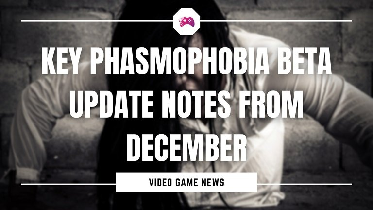 Key Phasmophobia Beta Update Notes From December