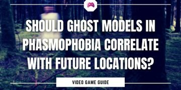 Should Ghost Models In Phasmophobia Correlate With Future Locations