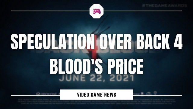 Speculation Over Back 4 Blood's Price