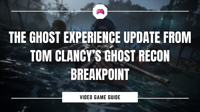 The Ghost Experience Update From Tom Clancy's Ghost Recon Breakpoint