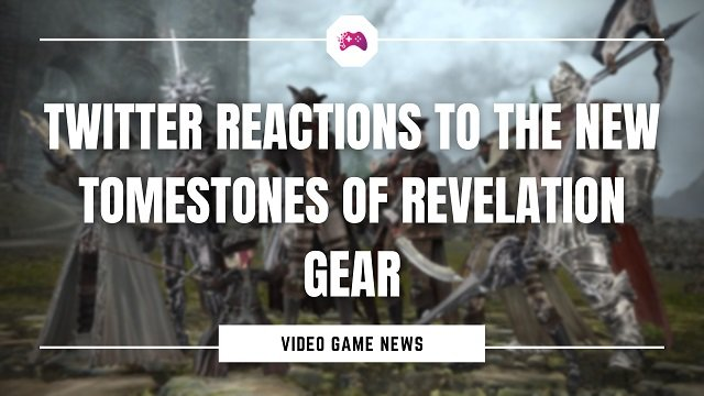 Twitter Reactions To The New Tomestones Of Revelation Gear
