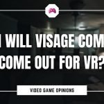 When Will Visage Come Out Come Out For VR