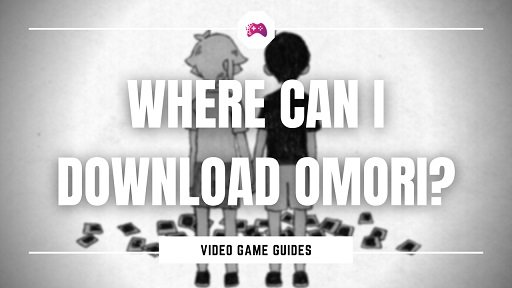 Where Can I Download Omori