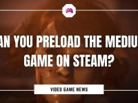 Can You Preload The Medium Game On Steam