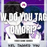 How Do You Tag In Omori