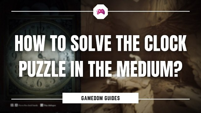 How To Solve The Clock Puzzle In The Medium